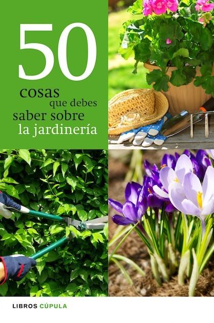 50 cosas que debes saber sobre jardiner a vv aa for Libros sobre jardineria