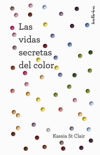 LAS VIDAS SECRETAS DEL COLOR - ST CLAIR KASSIA - Sinopsis del libro ...