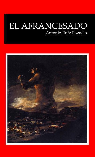 El afrancesado ruiz pozuelo antonio sinopsis del libro rese as criticas opiniones - Libreria pozuelo ...