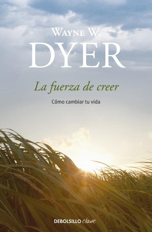 LA FUERZA DE CREER - DYER WAYNE W. - Sinopsis del libro