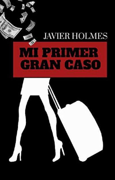 MI PRIMER GRAN CASO. Detective Holmes 1 - HOLMES JAVIER