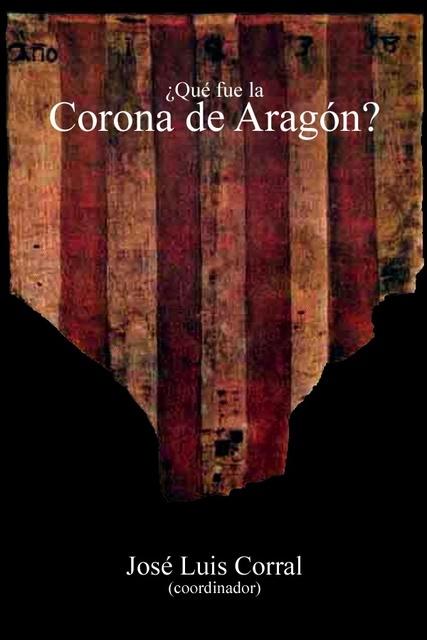 Qué Fue La Corona De Aragón Corral José Luis Coordinador Sinopsis Del Libro Reseñas Criticas Opiniones Quelibroleo