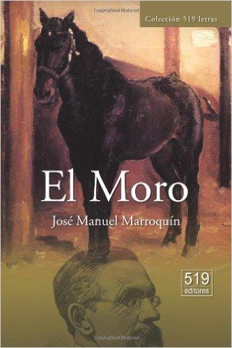 EL MORO - MARROQUÍN JOSÉ MANUEL - Sinopsis del libro